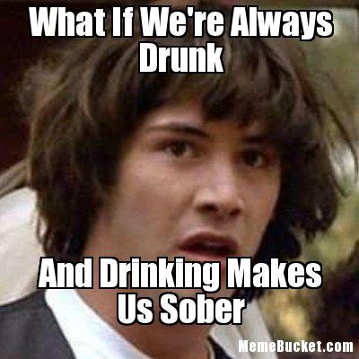 What-If-Were-Always-Drunk-222.jpg